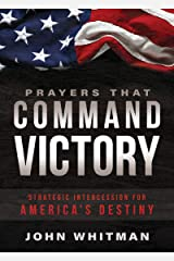 Prayers That Command Victory: Strategic Intercession for America's Destiny Kindle Edition