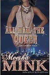 All Hail the Queen: An Urban Tale Kindle Edition