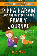 Pippa Parvin and the Mystery of the Family Journal: A Little Book of BIG Choices (Pippa the Werefox 7) Kindle Edition