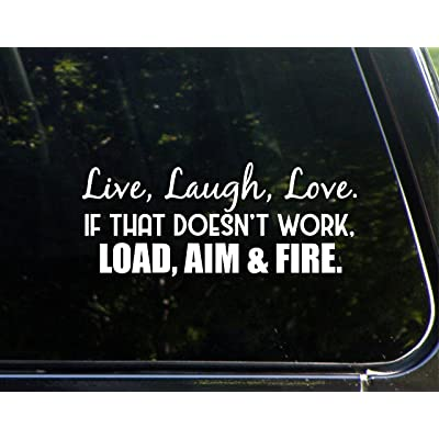 "Live, Laugh, Love. If That Doesn't Work, Load, Aim and Fire. - 8-3/4"" x 3-3/4"" - Vinyl Die Cut Decal/Bumper Sticker for Windows, Cars, Trucks, Laptops, Etc.: Arts, Crafts & Sewing"