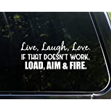 "Live, Laugh, Love. If That Doesn't Work, Load, Aim and Fire. - 8-3/4"" x 3-3/4"" - Vinyl Die Cut Decal/ Bumper Sticker For Windows, Cars, Trucks, Laptops, Etc."