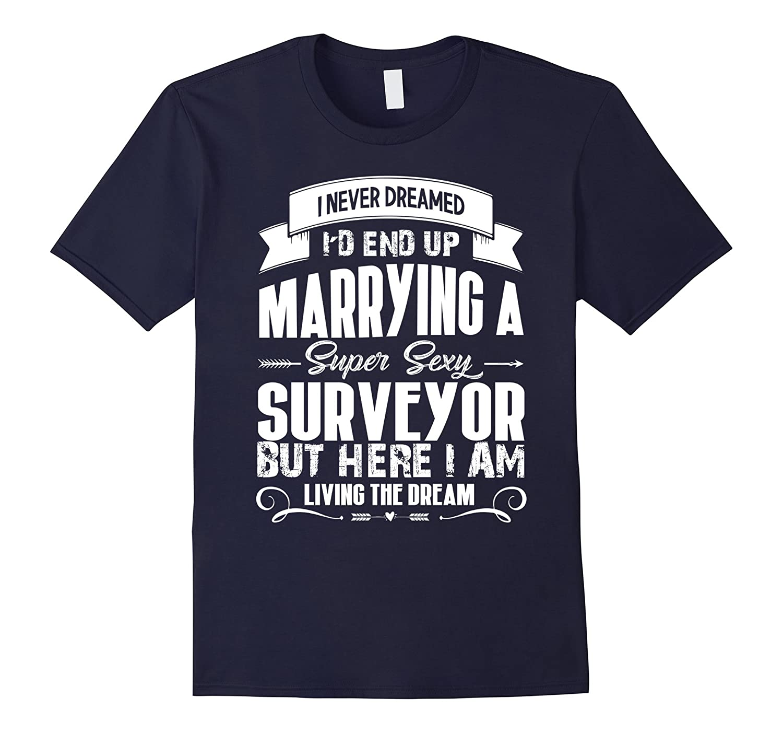 Surveyor tshirt i love my super sexy Surveyor-TD