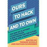 Ours to Hack and to Own: The Rise of Platform Cooperativism, A New Vision for the Future of Work and a Fairer Internet