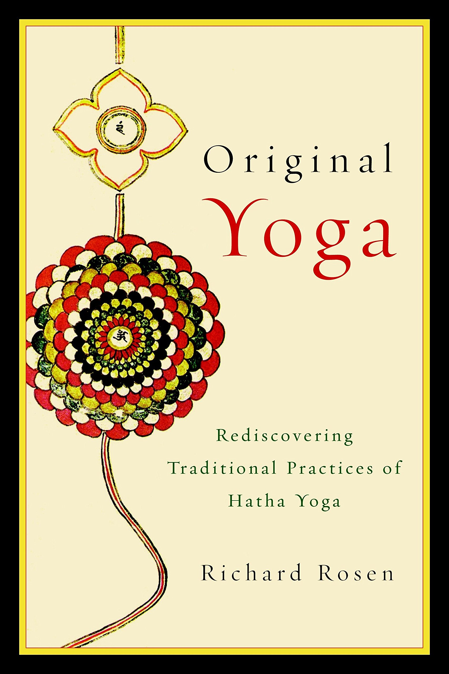 Original Yoga Rediscovering Traditional Practices Of Hatha Yoga Rosen Richard 9781590308134 Amazon Com Books
