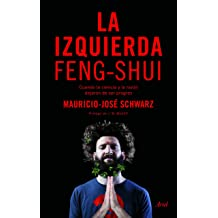 La izquierda feng-shui: Cuando la ciencia y la razón dejaron de ser progres (Spanish Edition) Jun 20, 2017