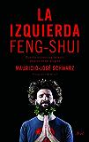 La izquierda feng-shui: Cuando la ciencia y la razón dejaron de ser progres (Spanish Edition)