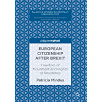 European Citizenship after Brexit: Freedom of Movement and Rights of Residence (Palgrave Studies in European Union Politics)