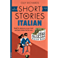 Short Stories in Italian for Beginners: Read for pleasure at your level, expand your vocabulary and learn Italian the fun way! (Foreign Language Graded Reader Series Book 1)
