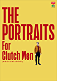 THE PORTRAITS For Clutch Men[雑誌] CLUTCH BOOKS