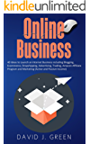 Online Business: 40 Ideas to Launch an Internet Business including Blogging, Ecommerce, Dropshipping, Advertising, Forex Trading, Amazon Affiliate Program and Marketing (Active and Passive Income)