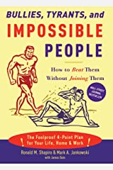Bullies, Tyrants, and Impossible People: How to Beat Them Without Joining Them Paperback