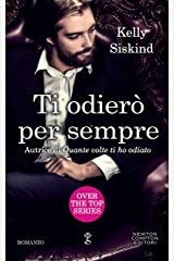 Ti odierò per sempre (Over the top Series Vol. 3) (Italian Edition) Kindle Edition
