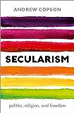 Secularism: Politics, Religion, and Freedom