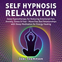 Self Hypnosis Relaxation: Deep Hypnotherapy for Reducing Emotional Pain, Anxiety, Stress & Fear - Move Past Bad Relationships with Sleep Meditation for Energy Healing
