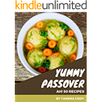 Ah! 50 Yummy Passover Recipes: A Timeless Yummy Passover Cookbook