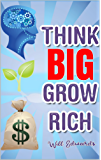 Think BIG and Grow Rich!