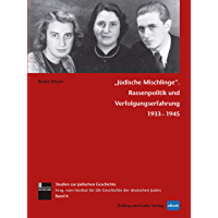 'Jüdische Mischlinge': Rassenpolitik und Verfolgungserfahrung 1933-1945 (Studien zur jüdischen Geschichte) (German…