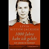 1000 Jahre habe ich gelebt: Eine Jugend im Holocaust