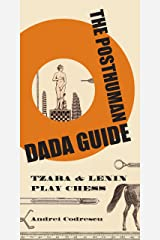 The Posthuman Dada Guide: tzara and lenin play chess (The Public Square Book 6) Kindle Edition