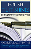POLISH TIL IT SHINES: Editing for Unforgettable Prose