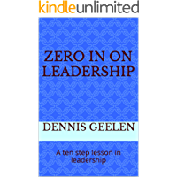 Zero In on Leadership: A ten step lesson in leadership