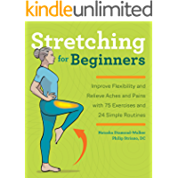 Stretching for Beginners: Improve Flexibility and Relieve Aches and Pains with 100 Exercises and 25 Simple Routines