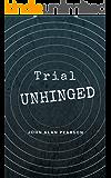 Trial Unhinged