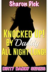 Knocked Up! By Daddy All Night Long! (Dirty Daddy Series) Kindle Edition