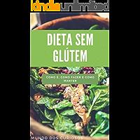 Dieta sem Glúten: Como é, como fazer e como manter (Saúde Livro 4)