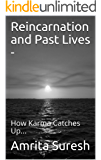 Reincarnation and Past Lives -: How Karma Catches Up... (Past Life Series Book 3)
