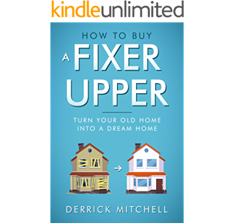 How To Buy A Fixer Upper Turn Your Old Home Into A Dream Home Kindle Edition By Mitchell Derrick Crafts Hobbies Home Kindle Ebooks Amazon Com