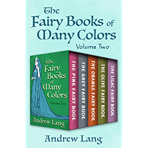 The Fairy Books of Many Colors Volume Two: The Pink Fairy Book, The Grey Fairy Book, The Orange Fairy Book, The Olive…