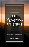 The Religious Affections: How True Conversion Happens