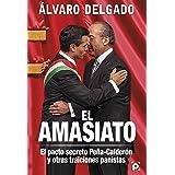 El amasiato. : El pacto secreto Peña-Calderón y otras traiciones panistas
