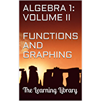 The Learning Library: Algebra 1, Volume II: Functions and Graphing