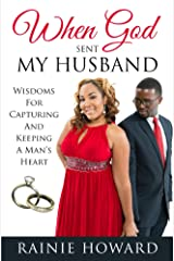 When God Sent My Husband: Wisdoms For Capturing And Keeping A Man's Heart Kindle Edition