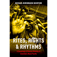 Rites, Rights and Rhythms: A Genealogy of Musical Meaning in Colombia's Black Pacific (Currents in Latin American and… book cover