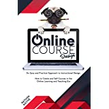 ONLINE COURSE DESIGN: An Easy And Practical Approach To Instructional Design And How To Create And Sell Courses In The Online