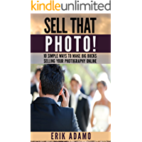 Photography Business: Sell That Photo!: 10 Simple Ways To Make Big Bucks Selling Your Photography Online (how to sell… book cover