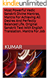 Most Powerful Vedic Sanskrit Divine Mantras, Mantra For Achieving All Desires And Perfectly Balanced Life. Original Sanskrit Text With English Translation. Mantra For Job (English Edition)