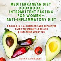 Mediterranean Diet Cookbook + Intermittent Fasting for Women + Anti-Inflammatory Diet: 3 Books in 1: A Complete and…