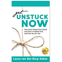 Get Unstuck Now: How Smart People Gain Clarity and Solve a Problem Fast, And How You Can Too (English Edition)