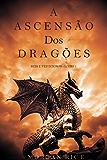 A Ascensão dos Dragões (Reis e Feiticeiros - Livro 1)