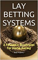 LAY BETTING SYSTEMS: 3 Fantastic Strategies For