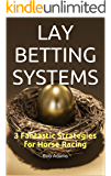 LAY BETTING SYSTEMS: 3 Fantastic Strategies for Horse Racing