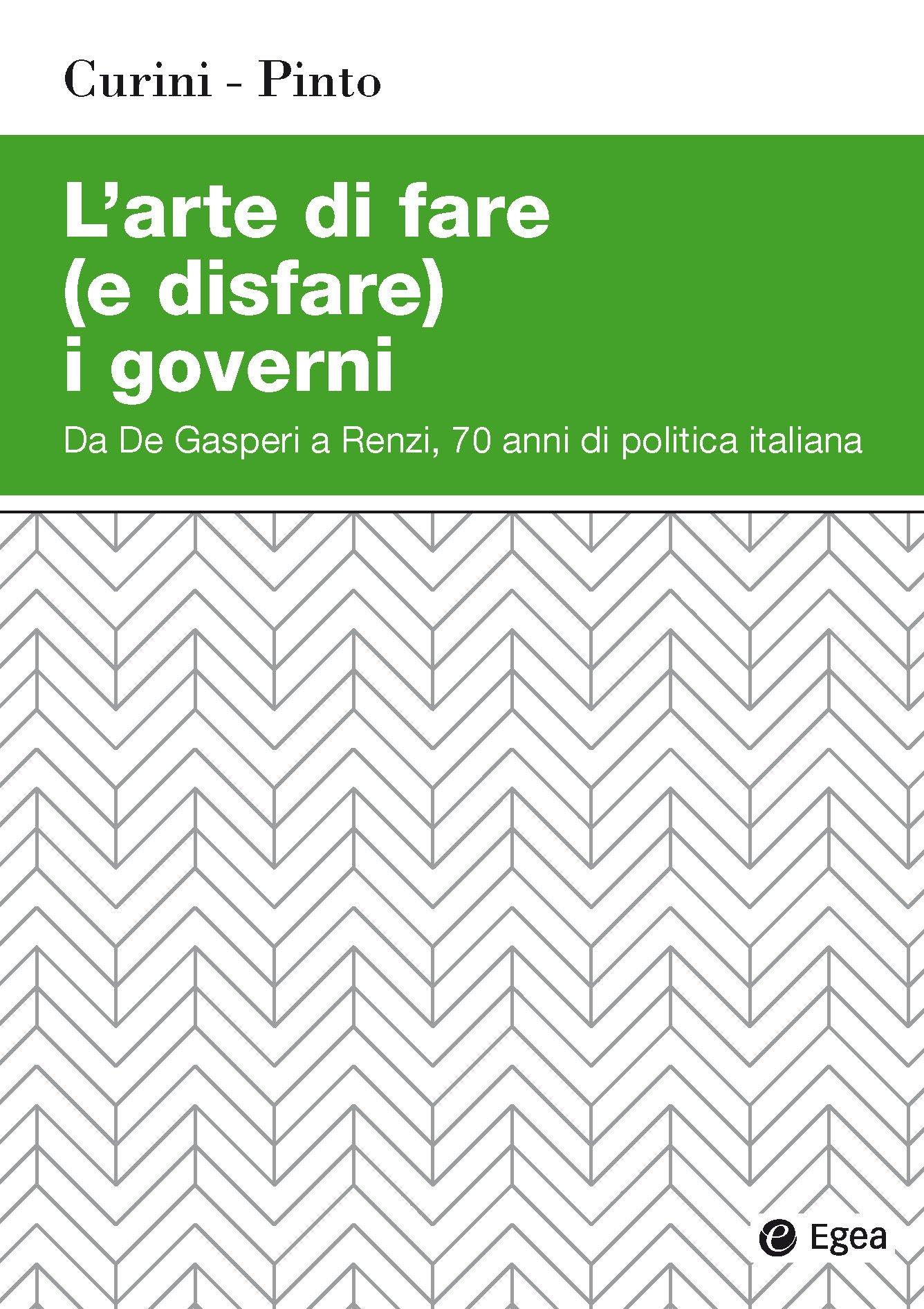 L'arte di fare (e disfare) i governi. Da De Gasperi a Renzi, 70 anni di politica italiana Copertina flessibile – 6 apr 2017 Luigi Curini Luca Pinto EGEA 882384505X