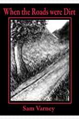 When Roads Were Dirt Kindle Edition