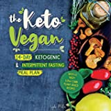 The Keto Vegan: 14-Day Ketogenic & Intermittent Fasting Meal Plan (With 51 Tasty Low-Carb Plant-Based Recipes)