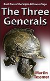 The Three Generals: Book Two of the Scipio Africanus Saga (Scipio Africanus Trilogy 2) (English Edition)