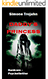 Daddy's Princess (Hardcore - Psychothriller) (German Edition)